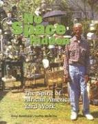 No Space Hidden: The Spirit of African American Yard Work: Grey Gundaker; Judith McWillie