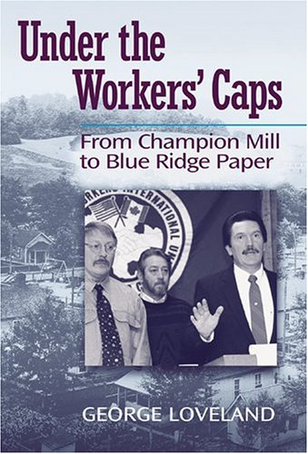 9781572333659: Under the Workers' Caps: From Champion Mill to Blue Ridge Paper