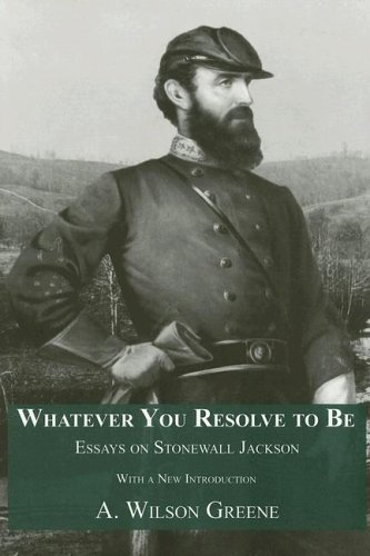 9781572334304: Whatever You Resolve To Be: Essays on Stonewall Jackson