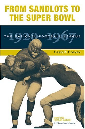 From Sandlots to the Super Bowl: The National Football League, 1920-1967: Coenen, Craig R.