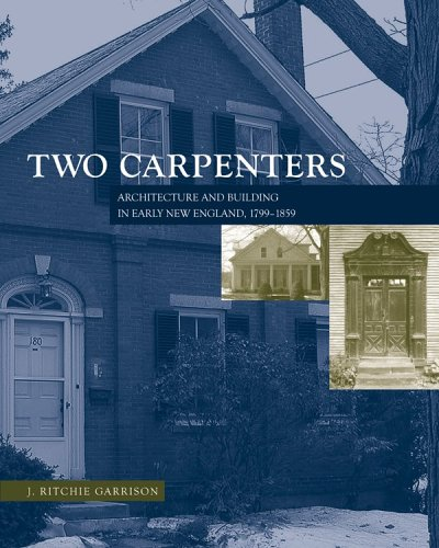 Two Carpenters: Architecture and Building in Early New England, 1799-1859 (Hardback): J Ritchie ...