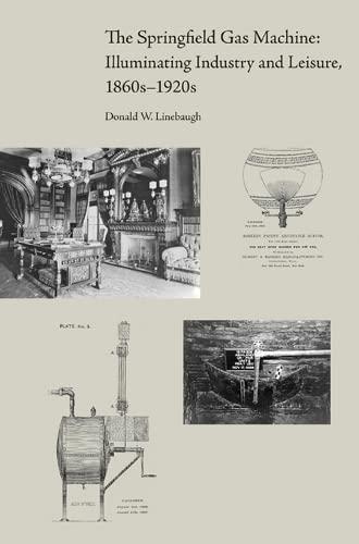 The Springfield Gas Machine: Illuminating Industry and Leisure, 1860s-1920s (Hardback): Donald ...