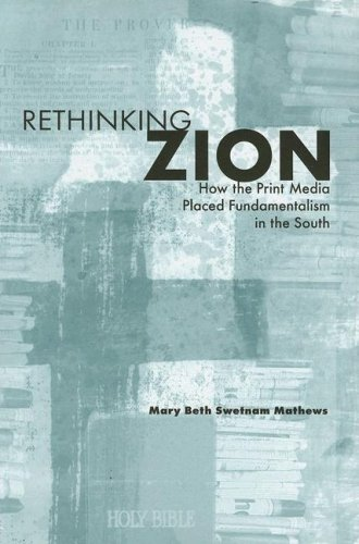 Rethinking Zion: How the Print Media Placed Fundamentalism in the South (Hardcover): Mary Beth ...