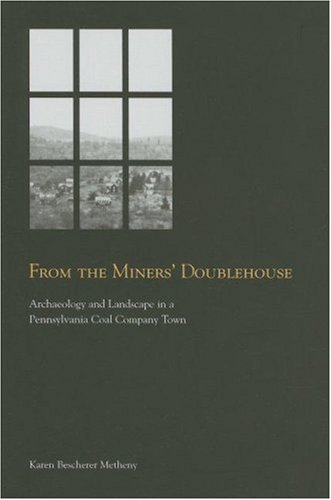 9781572334953: From the Miners' Doublehouse: Archaeology and Landscape in a Pennsylvania Coal Company Town