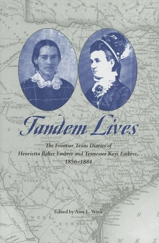 Tandem Lives: The Frontier Texas Diaries of Henrietta Baker Embree and Tennessee Keys Embree 1856-...