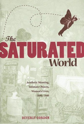 9781572335424: The Saturated World: Aesthetic Meaning, Intimate Objects, Women?s Lives, 1890?1940