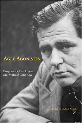9781572335745: Agee Agonistes: Essays on the Life, Legend, and Works of James Agee