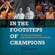 In the Footsteps of Champions: The University of Tennessee Lady Volunteers, the First Three Decades...