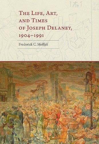 The Life, Art, and Times of Joseph Delaney, 1904-1991 (Hardback): Frederick C Moffatt