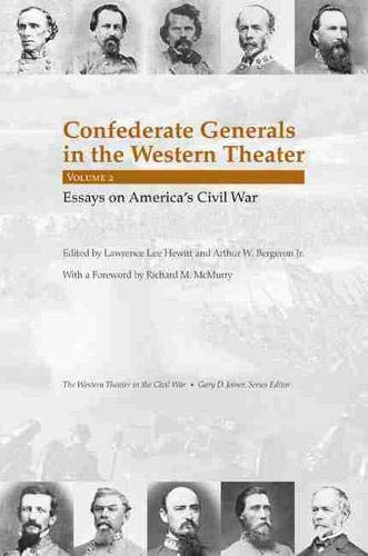 Confederate Generals in the Western Theater: Essays on America's Civil War: Vol 2: Lawrence, Hewitt...