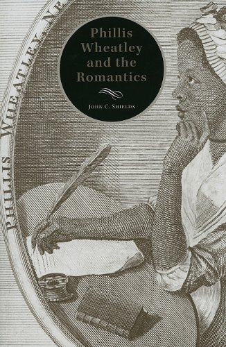 Phillis Wheatley and the Romantics: Shields, John C