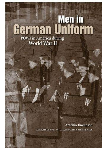 Men in German Uniform: POWs in America during World War II (Legacies of War): Antonio Thompson