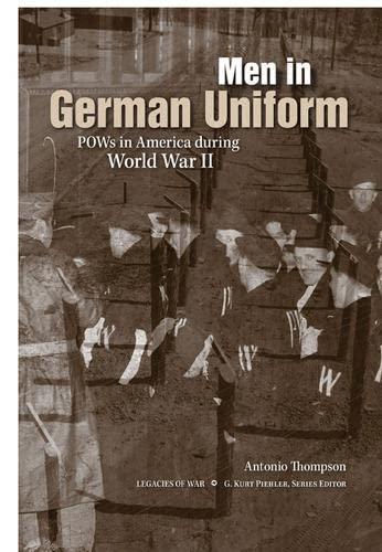 Men in German Uniform: POWs in America during World War II (Legacies of War): Thompson, Antonio