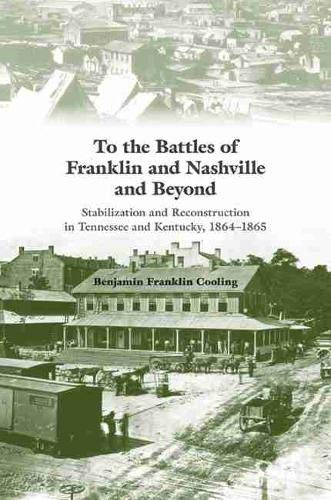 9781572337510: To the Battles of Franklin and Nashville and Beyond: Stabilization and Reconstruction in Tennessee and Kentucky, 1864–1866