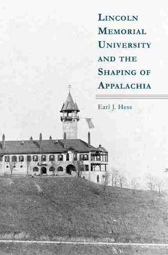 Lincoln Memorial University and the Shaping of Appalachia: Hess, Earl J.