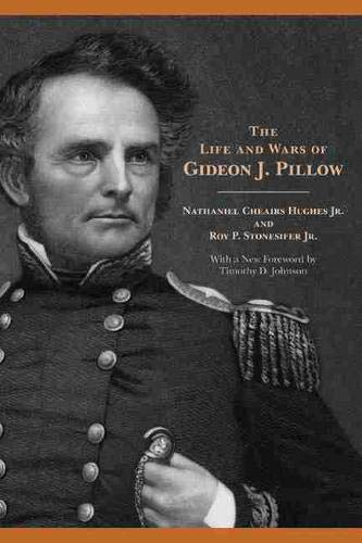The Life and Wars of Gideon J. Pillow.