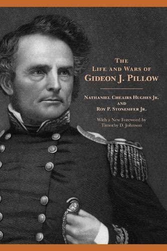 The Life and Wars of Gideon J. Pillow: Hughes Jr., Nathaniel Cheairs