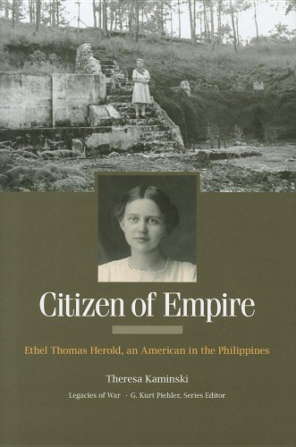 Citizen of Empire: Ethel Thomas Herold, an American in the Philippines (Legacies of War): Kaminski,...