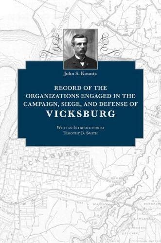 Record of the Organizations Engaged in the Campaign, Siege, and Defense of Vicksburg: Kountz, John ...