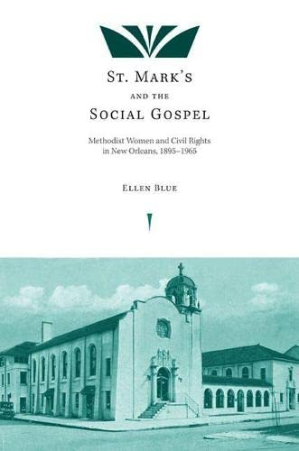 St. Mark?s and the Social Gospel: Methodist Women and Civil Rights in New Orleans, 1895?1965: Ellen...