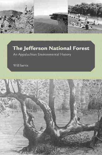 The Jefferson National Forest: An Appalachian Environmental History (Hardback): Will Sarvis