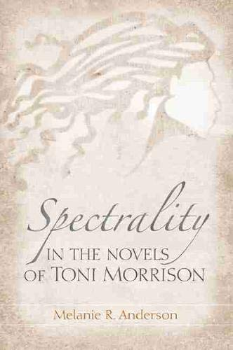 Spectrality in the Novels of Toni Morrison: Anderson, Melanie R