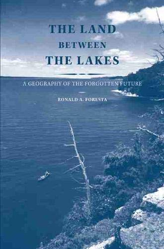 9781572338630: The Land Between the Lakes: A Geography of the Forgotten Future