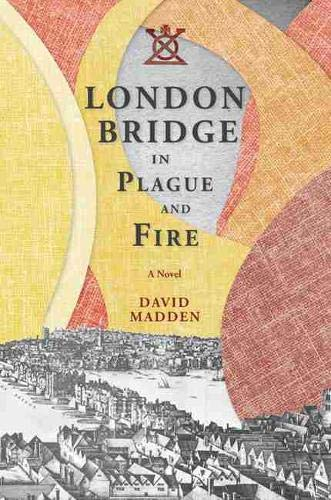 London Bridge in Plague and Fire - A Novel: Madden, David
