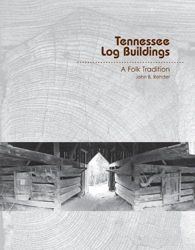 Tennessee Log Buildings - A Folk Tradition: John B. Rehder