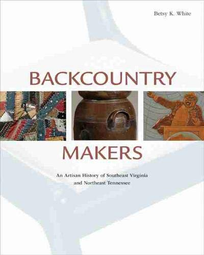 9781572338760: Backcountry Makers: An Artisan History of Southwest Virginia and Northeast Tennessee