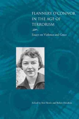 Flannery O'Connor in the Age of Terrorism: Essays on Violence and Grace: Avis Hewitt