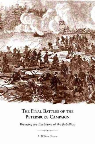 9781572339361: The Final Battles of the Petersburg Campaign: Breaking the Backbone of the Rebellion