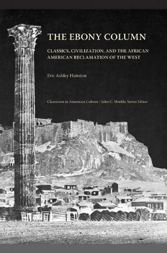 9781572339422: The Ebony Column: Classics, Civilization, and the African American Reclamation of the West (Classicism in American Culture)