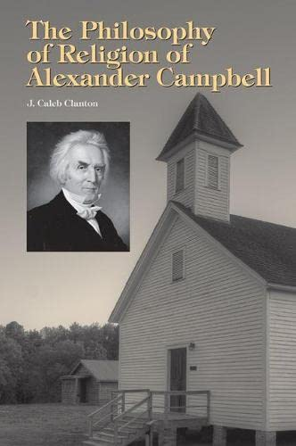 The Philosophy of Religion of Alexander Campbell: Clanton, J. Caleb
