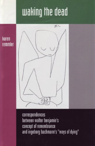 9781572410282: Waking the Dead: Correspondences Between Walter Benjamin's Concept of Remembrance and Ingeborg Bachmann's Ways of Dying (Studies in Austrian Literature, Culture, and Thought)