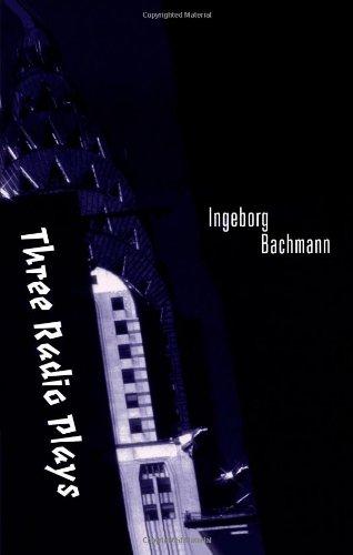 Three Radio Plays: Bachmann, Ingeborg