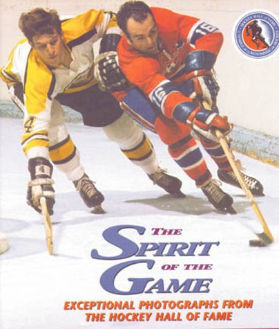 9781572430969: The Spirit of the Game: Exceptional Photography from the Hockey Hall of Fame