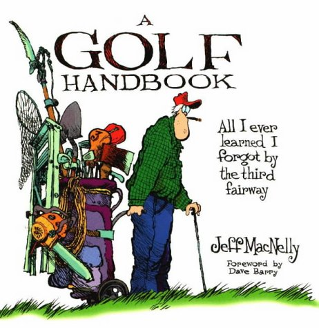 A Golf Handbook: All I Ever Learned I Forgot by the Third Fairway (1572431156) by MacNelly, Jeff