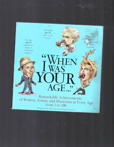 "When I Was Your Age."": Remarkable Achievements of Writers, Artists, and Musicians at Every Age..."