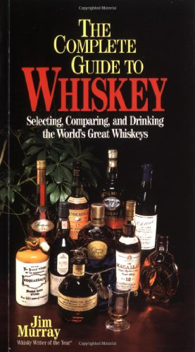 9781572431515: The Complete Guide to Whiskey: Selecting, Comparing, and Drinking the World's Great Whiskeys (Pocket Guide Series)