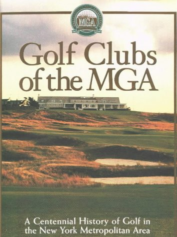 Golf Clubs of the MGA : A Centennial History of Golf in the New York Metropolitan Area: Quirin, ...