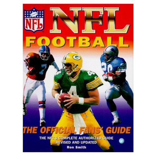 NFL Football: The Official Fan's Guide: The NFL's Complete Authorized Guide, Revised and Updated (9781572432147) by Ron Smith