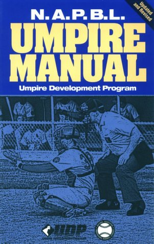 N.A.P.B.L. Umpire Manual: Umpire Development Program, National Association of Professional Bas, ...