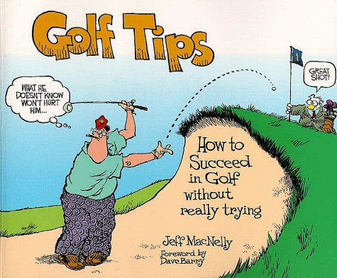 Golf Tips: How to Succeed in Golf Without Really Trying (1572433272) by MacNelly, Jeff