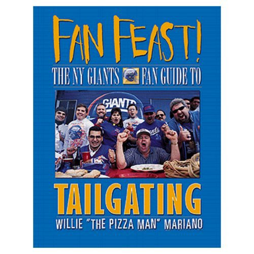 Fan Feast!: The Giants Fan Guide to Tailgating: Mariano, Willie