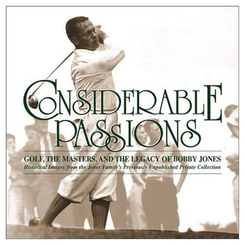 Considerable Passions: Golf, the Masters and the Legacy of Bobby Jones: Catherine Lewis