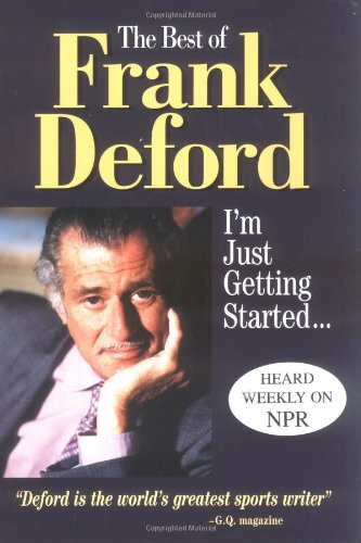 The Best of Frank Deford: I'm Just Getting Started: Deford, Frank