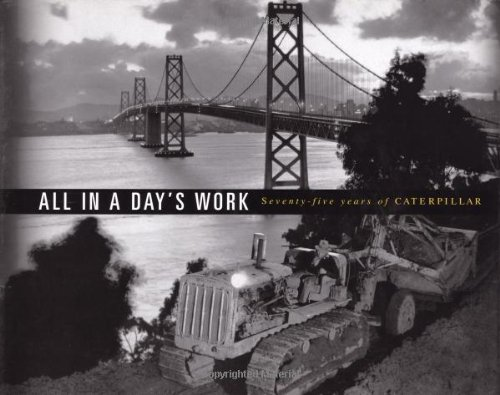 9781572433748: All In a Day's Work : Seventy-Five Years of Caterpillar