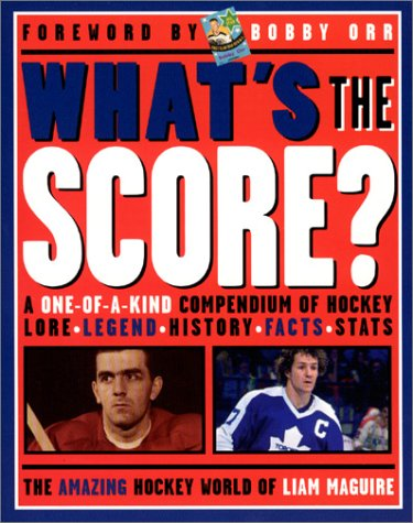 9781572434523: What's the Score: A One-Of-A-Kind Compendium of Hockey Lore, Legend, History, Facts, Stats