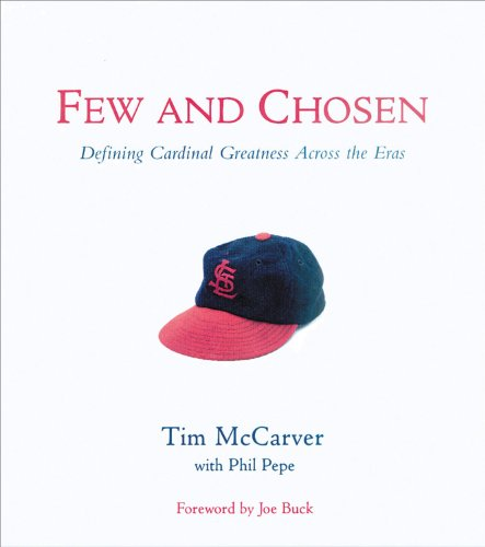 Few and Chosen: Defining Cardinal Greatness Across the Eras (9781572434837) by Tim McCarver; Phil Pepe